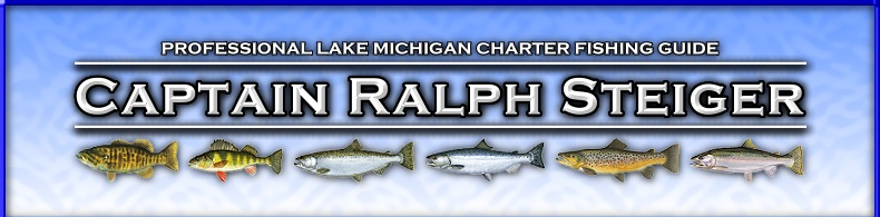 Charter Fishing Chicago Illinois and Hammond Indiana with Captain Ralph Steiger Fishing Guide Service for salmon, trout, smallmouth bass and perch in Illinois and Indiana waters of Lake Michigan. Specializing in Lake Michigan charter and guide fishing trips reports between Chicago Illinois and Hammond Indiana.